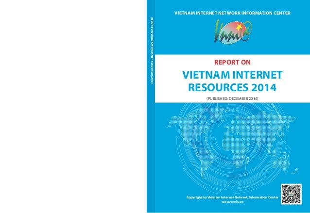 VIETNAM INTERNET NETWORK INFORMATION CENTER  REPORT ON  VIETNAM INTERNET  RESOURCES 2014  (PUBLISHED: DECEMBER 2014)  Copy...