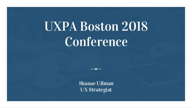 Uxpa Boston Report Out