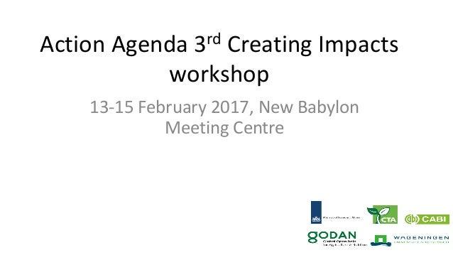 ActionAgenda3rd CreatingImpacts workshop 13-15February2017,NewBabylon MeetingCentre