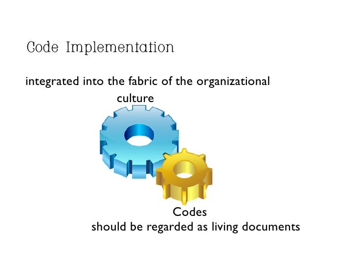 Code Implementation  integrated into the fabric of the organizational	                    culture	                        ...