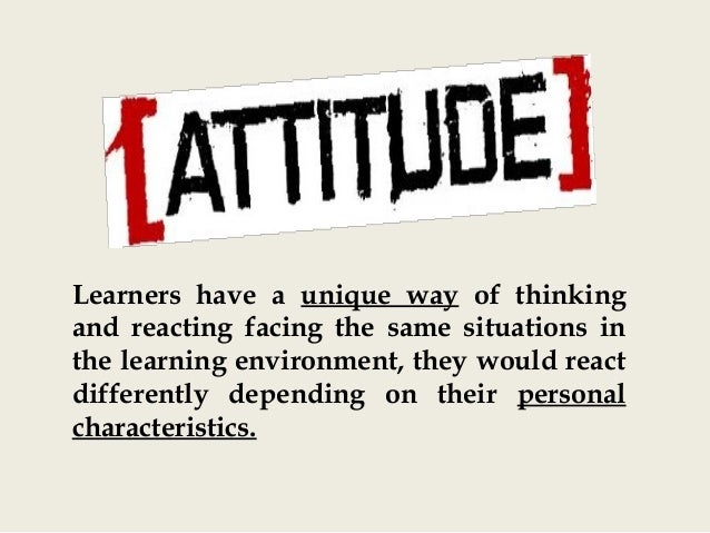 Learners have a unique way of thinking and reacting facing the same situations in the learning environment, they would rea...