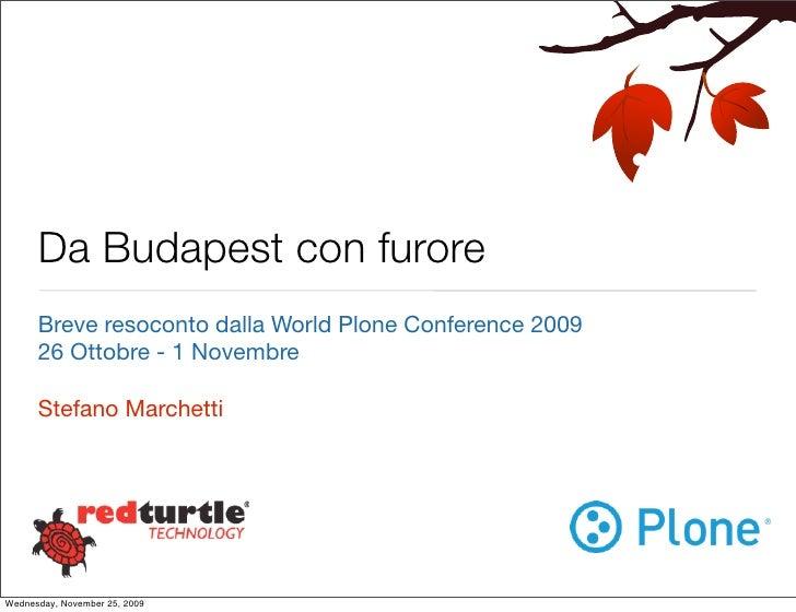 Da Budapest con furore       Breve resoconto dalla World Plone Conference 2009       26 Ottobre - 1 Novembre        Stefan...