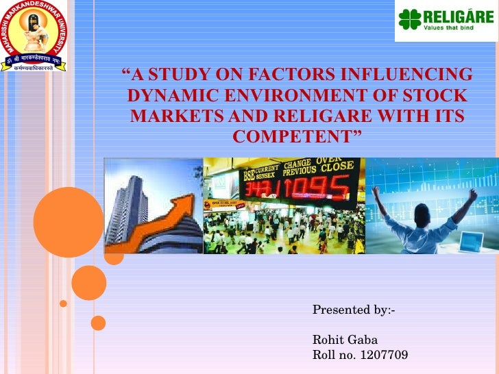 """ A STUDY ON FACTORS INFLUENCING DYNAMIC ENVIRONMENT OF STOCK MARKETS AND RELIGARE WITH ITS COMPETENT"" Presented by:- Ro..."