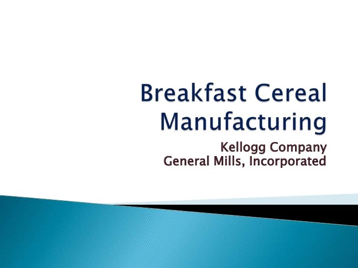 Breakfast Cereal Manufacturing<br />Kellogg Company<br />General Mills, Incorporated<br />