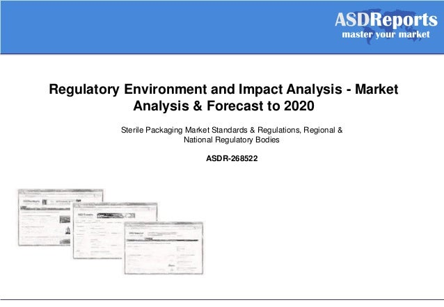 Regulatory Environment and Impact Analysis - Market Analysis & Forecast to 2020 Sterile Packaging Market Standards & Regul...