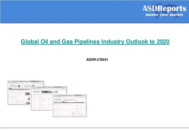 Global Oil and Gas Pipelines Industry Outlook to 2020 ASDR-278351