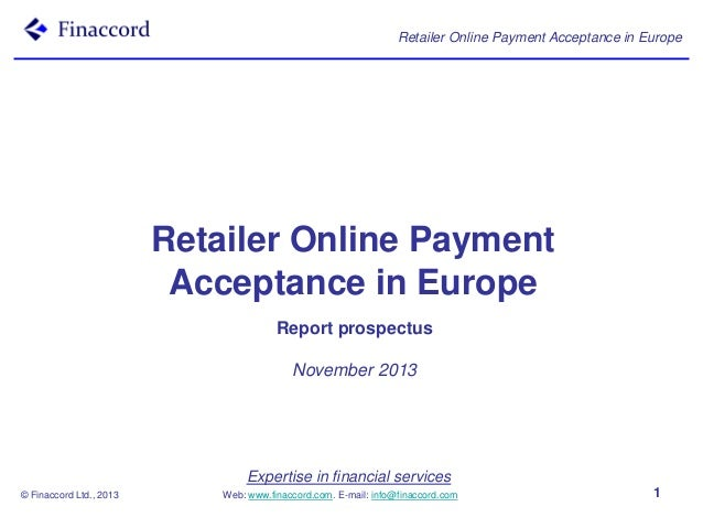 Retailer Online Payment Acceptance in Europe  Retailer Online Payment Acceptance in Europe Report prospectus November 2013...