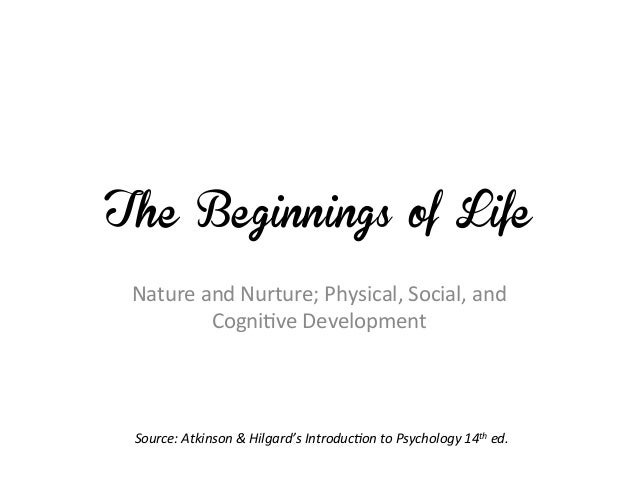 The Beginnings of Life Nature and Nurture; Physical, Social, and             Cogni7ve Development  Source:...