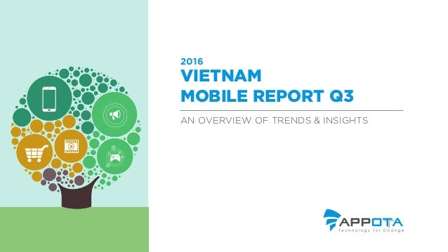 AN OVERVIEW OF TRENDS & INSIGHTS VIETNAM MOBILE REPORT Q3 2016