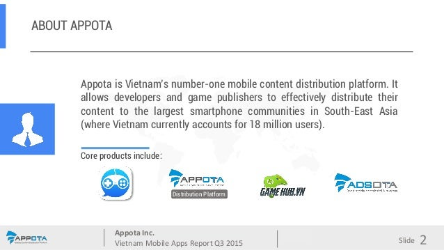 Appota Inc. Vietnam Mobile Apps Report Q3 2015 Source: Slide ABOUT APPOTA Appota is Vietnam's number-one mobile content di...