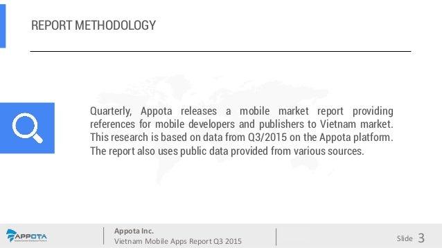 Appota Inc. Vietnam Mobile Apps Report Q3 2015 Source: Slide REPORT METHODOLOGY Quarterly, Appota releases a mobile market...