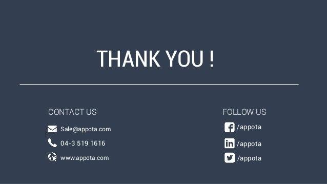 THANK YOU ! CONTACT US Sale@appota.com 04-3 519 1616 www.appota.com /appota /appota /appota FOLLOW US