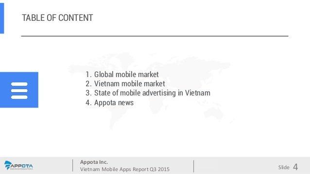 Appota Inc. Vietnam Mobile Apps Report Q3 2015 Source: Slide TABLE OF CONTENT 1. Global mobile market 2. Vietnam mobile ma...