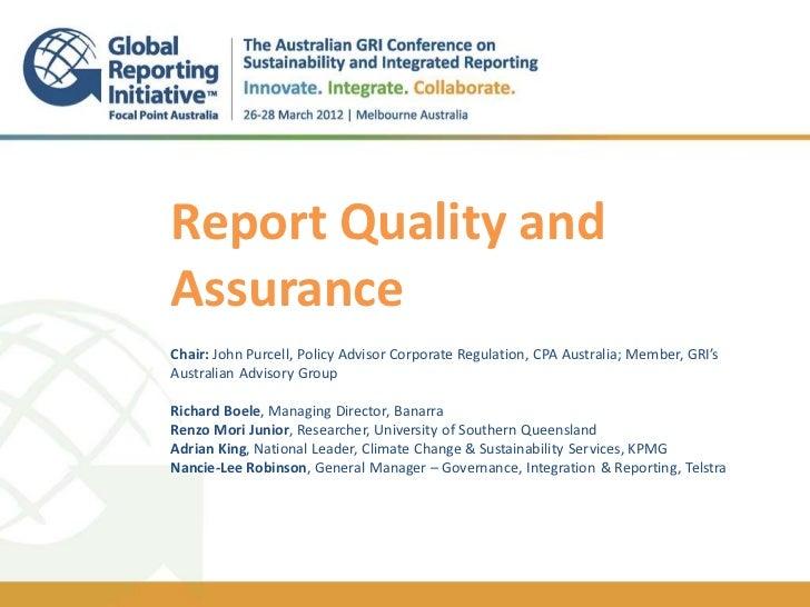 Report Quality andAssuranceChair: John Purcell, Policy Advisor Corporate Regulation, CPA Australia; Member, GRI'sAustralia...