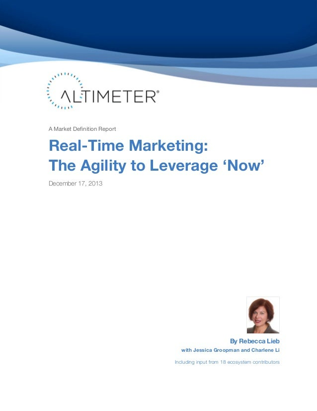 A Market Definition Report  Real-Time Marketing: The Agility to Leverage 'Now' December 17, 2013  By Rebecca Lieb  with Je...