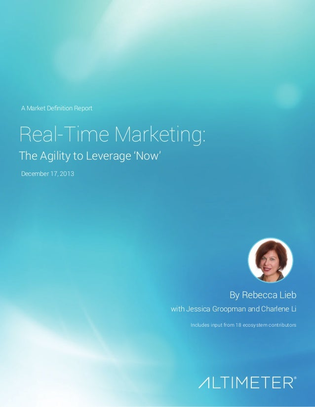 A Market Definition Report  Real-Time Marketing: The Agility to Leverage 'Now' December 17, 2013  By Rebecca Lieb with Jes...