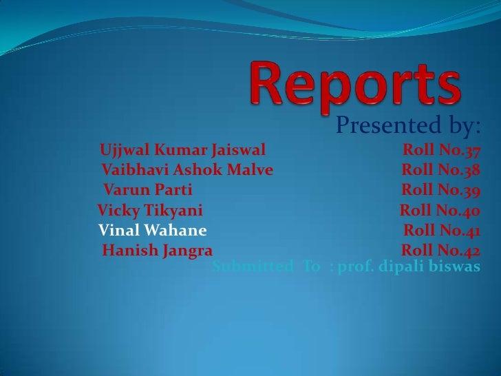 Presented by:Ujjwal Kumar Jaiswal                  Roll No.37Vaibhavi Ashok Malve                  Roll No.38 Varun Parti ...