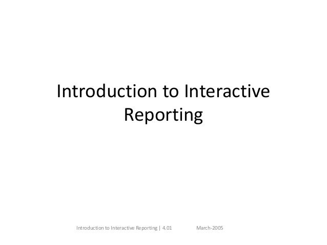 Introduction to Interactive Reporting | 4.01 March-2005 Introduction to Interactive Reporting