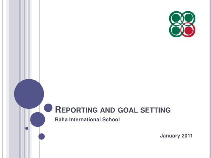 Reporting and goal setting<br />Raha International School<br />January 2011<br />