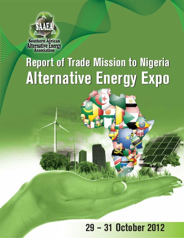 29 – 31 October 2012 Report of Trade Mission to Nigeria Alternative Energy Expo Report of Trade Mission to Nigeria Alterna...
