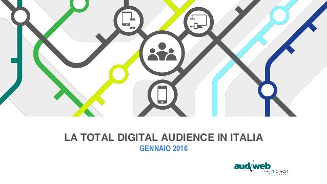 LA TOTAL DIGITAL AUDIENCE IN ITALIA GENNAIO 2016