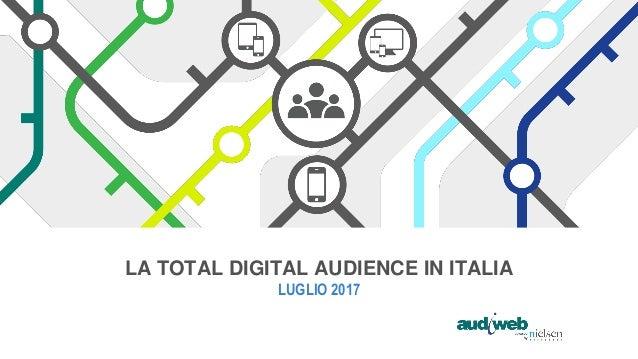 LA TOTAL DIGITAL AUDIENCE IN ITALIA LUGLIO 2017