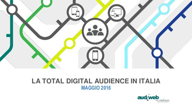 LA TOTAL DIGITAL AUDIENCE IN ITALIA MAGGIO 2016