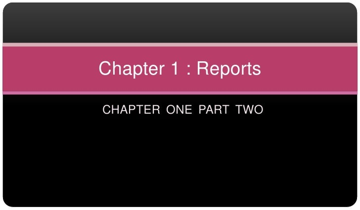 CHAPTER ONE PART TWO<br />Chapter 1 : Reports<br />