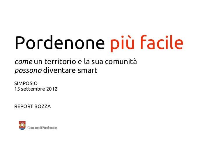 Pordenone più facilecome un territorio e la sua comunitàpossono diventare smartSIMPOSIO15 settembre 2012REPORT BOZZA