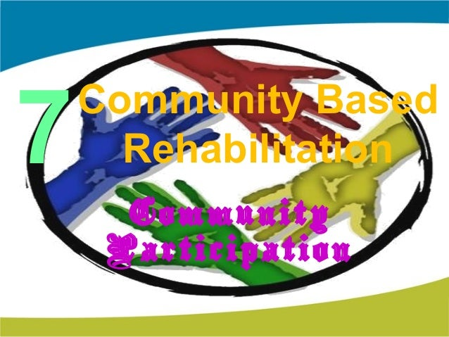 community based rehabilitation Community based rehabilitation community based rehabilitation is a program in which participants learn specific skills that foster rehabilitation and recovery from an assigned community based rehabilitation specialist (formerly psr).