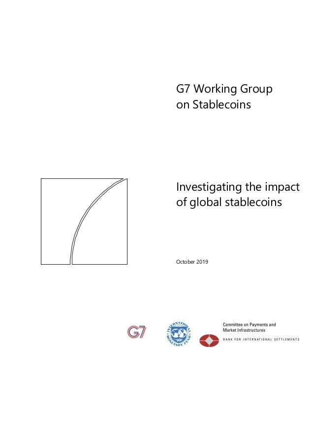 G7 Working Group on Stablecoins Investigating the impact of global stablecoins October 2019