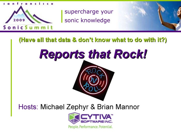 supercharge your sonic knowledge (Have all that data & don't know what to do with it?) Reports that Rock! Hosts:   Michael...