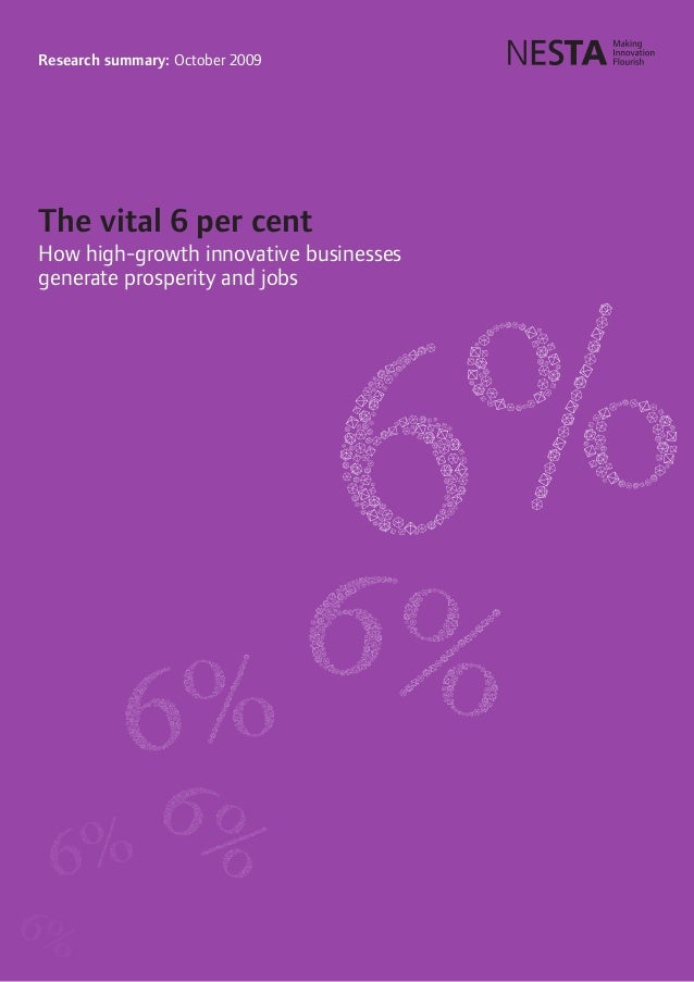 Research summary: October 2009 The vital 6 per cent How high-growth innovative businesses generate prosperity and jobs