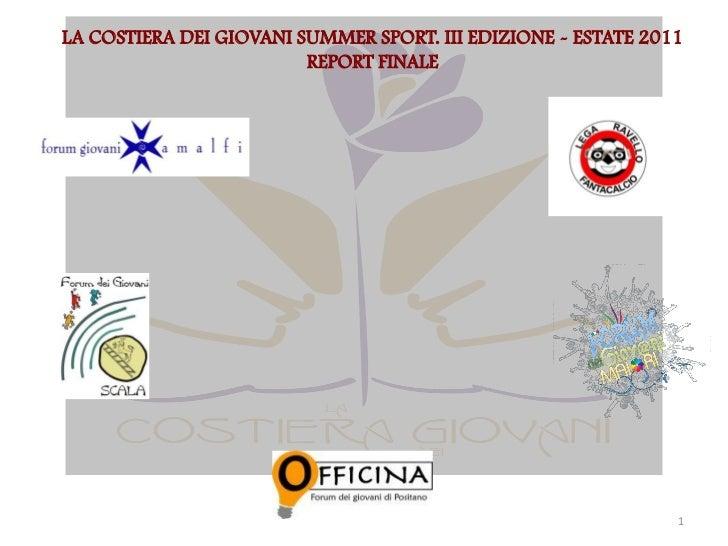 LA COSTIERA DEI GIOVANI SUMMER SPORT. III EDIZIONE - ESTATE 2011                         REPORT FINALE                    ...