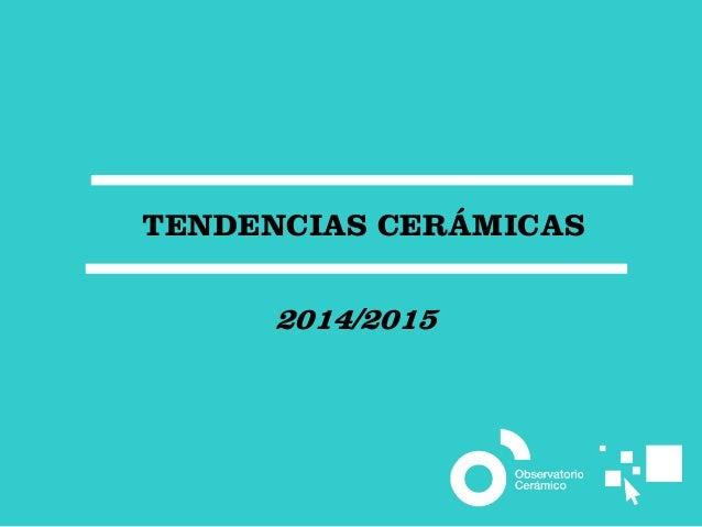TENDENCIAS CERÁMICAS  2014/2015