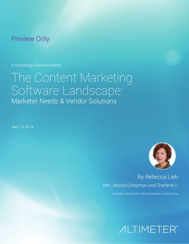 The Content Marketing Software Landscape: Marketer Needs & Vendor Solutions By Rebecca Lieb with Jessica Groopman and Char...