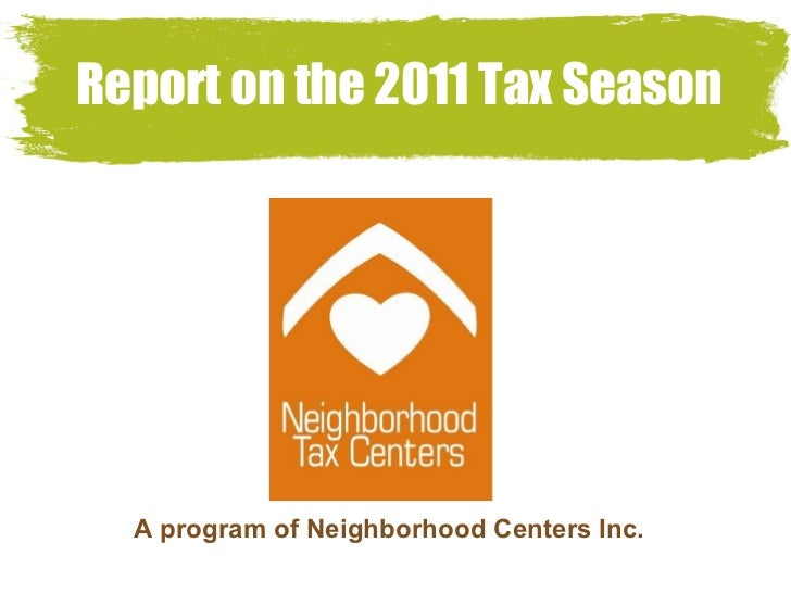 Report on the 2011 Tax Season A program of Neighborhood Centers Inc.