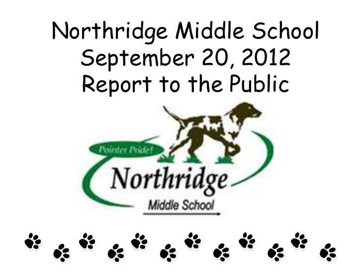 Northridge Middle School  September 20, 2012  Report to the Public