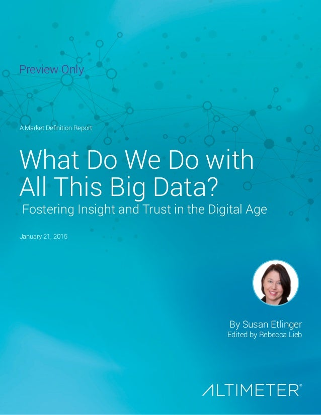 What Do We Do with All This Big Data? Fostering Insight and Trust in the Digital Age A Market Definition Report January 21...