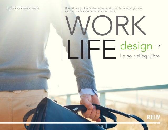 WORK LIFEdesign Le nouvel équilibre Une vision approfondie des tendances du monde du travail grâce au KELLY GLOBAL WORKFOR...