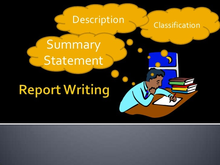 Report Writing<br />Description<br />Classification<br />Summary Statement<br />