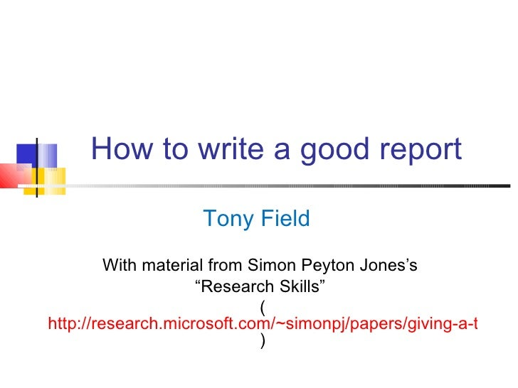 How to write a good report                    Tony Field         With material from Simon Peyton Jones's                  ...