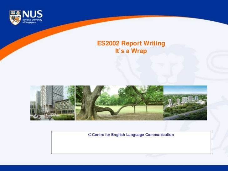 ES2002 Report Writing         It's a Wrap© Centre for English Language Communication