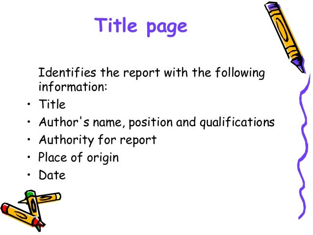 Title page Identifies the report with the following information: • Title • Author's name, position and qualifications • Au...