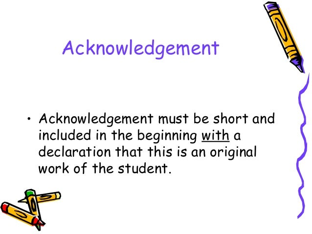 Acknowledgement • Acknowledgement must be short and included in the beginning with a declaration that this is an original ...