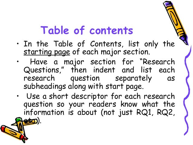 Table of contents • In the Table of Contents, list only the starting page of each major section. • Have a major section fo...