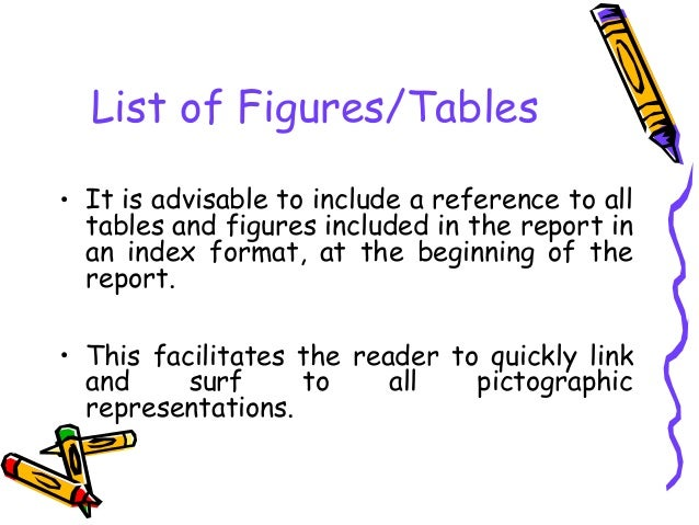 List of Figures/Tables • It is advisable to include a reference to all tables and figures included in the report in an ind...