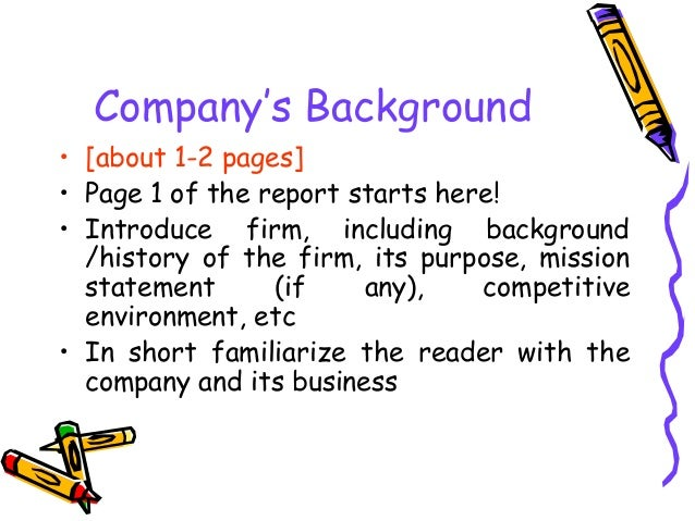 Company's Background • [about 1-2 pages] • Page 1 of the report starts here! • Introduce firm, including background /histo...
