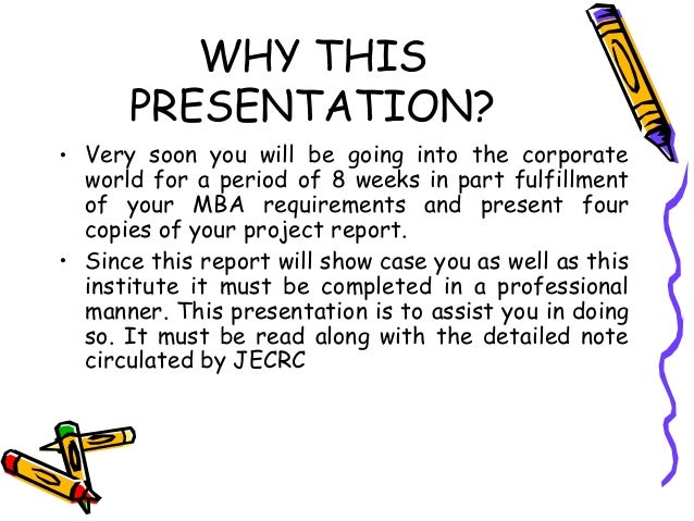 WHY THIS PRESENTATION? • Very soon you will be going into the corporate world for a period of 8 weeks in part fulfillment ...