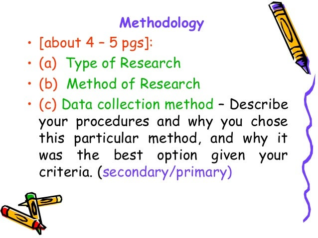 Methodology • [about 4 – 5 pgs]: • (a) Type of Research • (b) Method of Research • (c) Data collection method – Describe y...